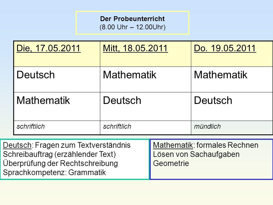 Der Probeunterricht (8.00 Uhr – 12.00Uhr) Die, 17.05.2011Mitt, 18.05.2011Do. 19.05.2011 DeutschMathematik Deutsch schriftlich mündlich Deutsch: Fragen