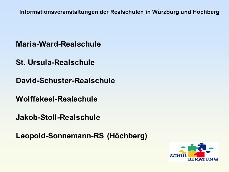 Informationsveranstaltungen der Realschulen in Würzburg und Höchberg Maria-Ward-Realschule St. Ursula-Realschule David-Schuster-Realschule Wolffskeel-