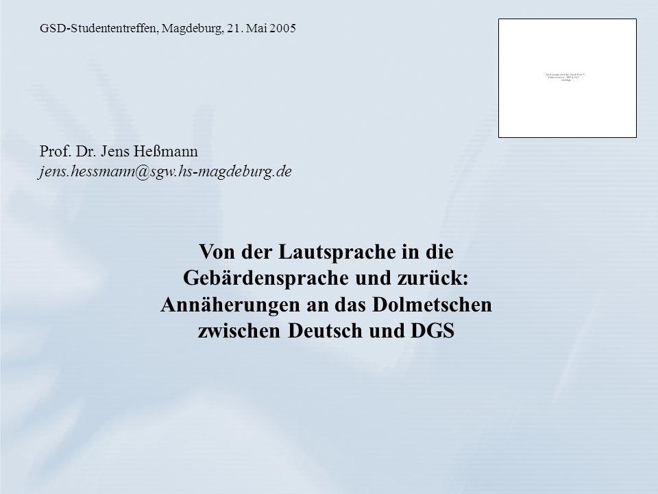 Prof. Dr. Jens Heßmann jens.hessmann@sgw.hs-magdeburg.de GSD-Studententreffen, Magdeburg, 21. Mai 2005 Von der Lautsprache in die Gebärdensprache und