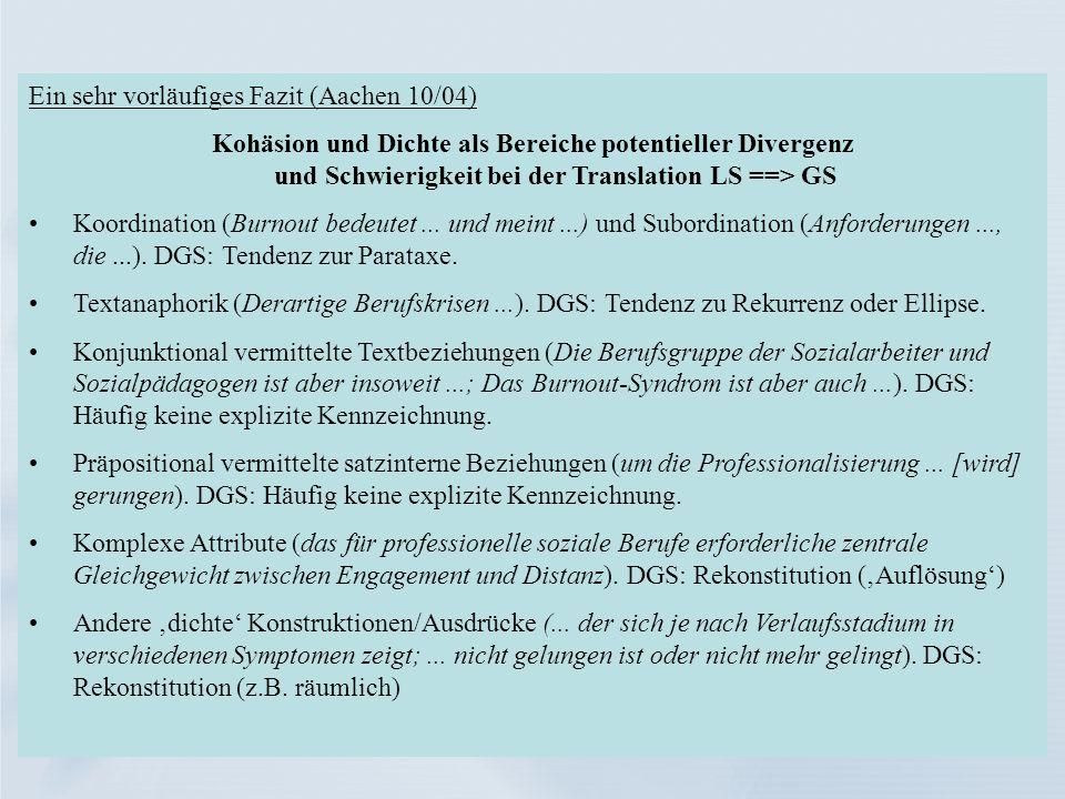 Ein sehr vorläufiges Fazit (Aachen 10/04) Kohäsion und Dichte als Bereiche potentieller Divergenz und Schwierigkeit bei der Translation LS ==> GS Koor