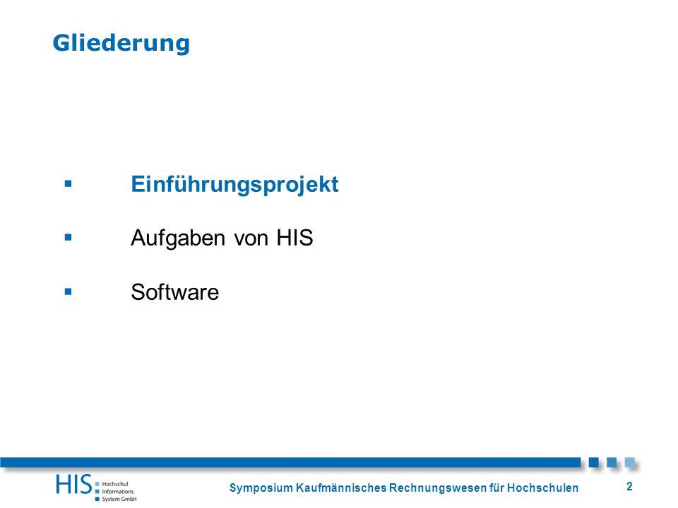Symposium Kaufmännisches Rechnungswesen für Hochschulen 2 Einführungsprojekt Aufgaben von HIS Software Gliederung