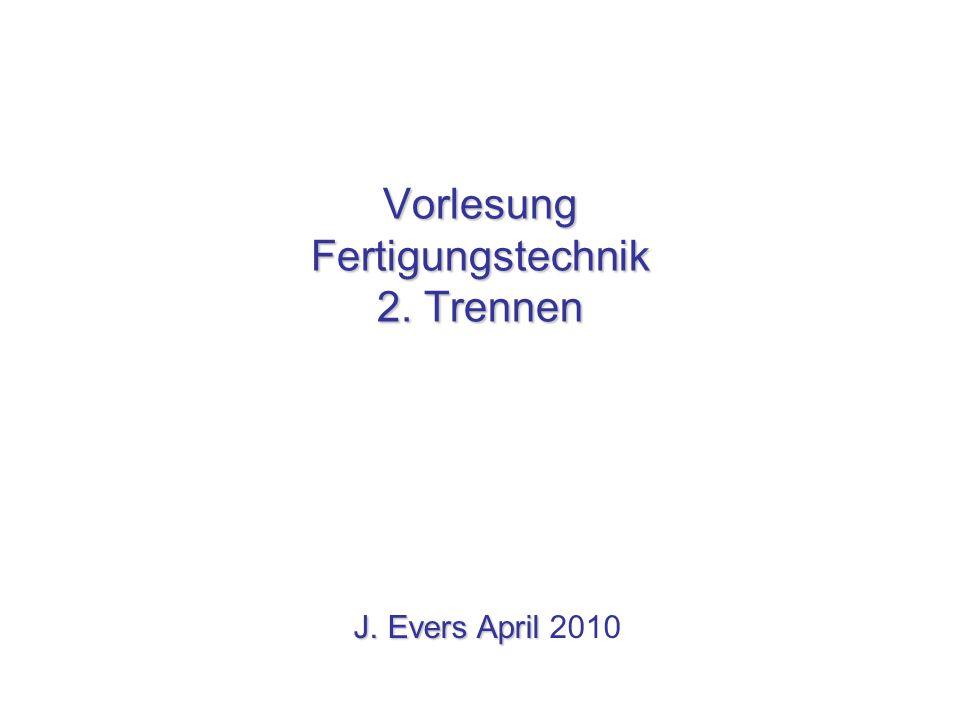 Vorlesung Fertigungstechnik 2. Trennen J. Evers April J. Evers April 2010