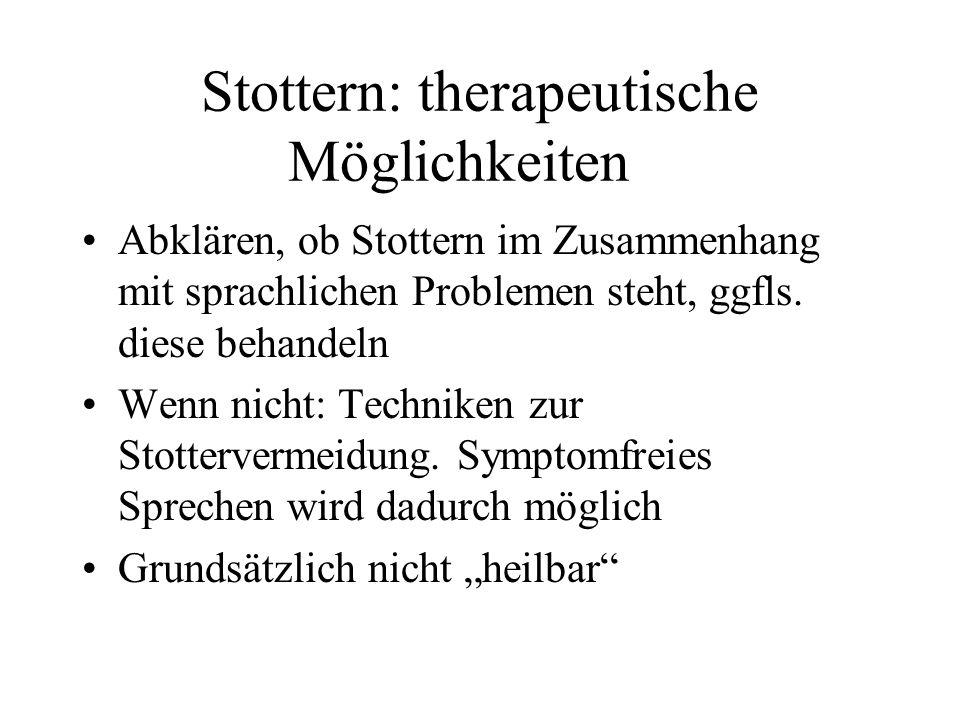 Stottern: therapeutische Möglichkeiten Abklären, ob Stottern im Zusammenhang mit sprachlichen Problemen steht, ggfls.