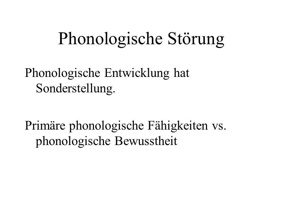 Phonologische Störung Phonologische Entwicklung hat Sonderstellung.
