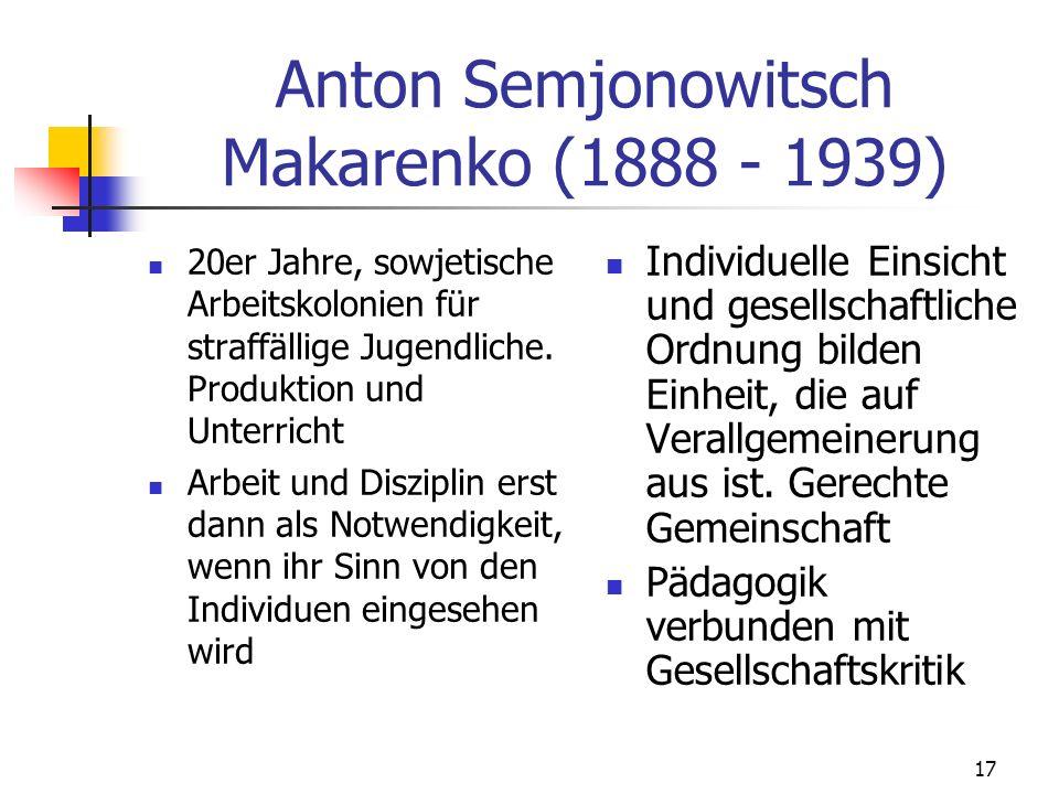 17 Anton Semjonowitsch Makarenko (1888 - 1939) 20er Jahre, sowjetische Arbeitskolonien für straffällige Jugendliche.