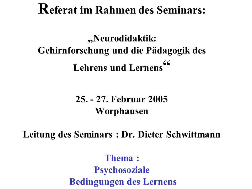 R eferat im Rahmen des Seminars: Neurodidaktik: Gehirnforschung und die Pädagogik des Lehrens und Lernens 25. - 27. Februar 2005 Worphausen Leitung de