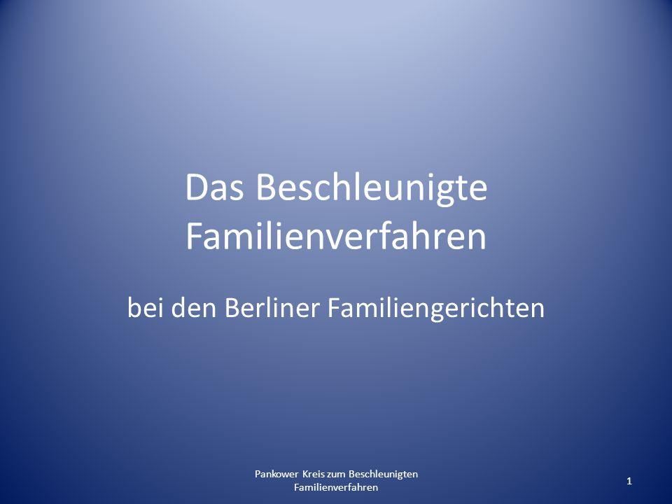 Pankower Kreis zum Beschleunigten Familienverfahren 42 Das Beschleunigte Familienverfahren als Vorgriff auf das FamFG Vorranggebot, §155 I 1 FamFG Beschleunigungsgebot, § 155 I 2 FamFG Hinwirken auf Einvernehmen, §156 FamFG Interdisziplinäre Vernetzung