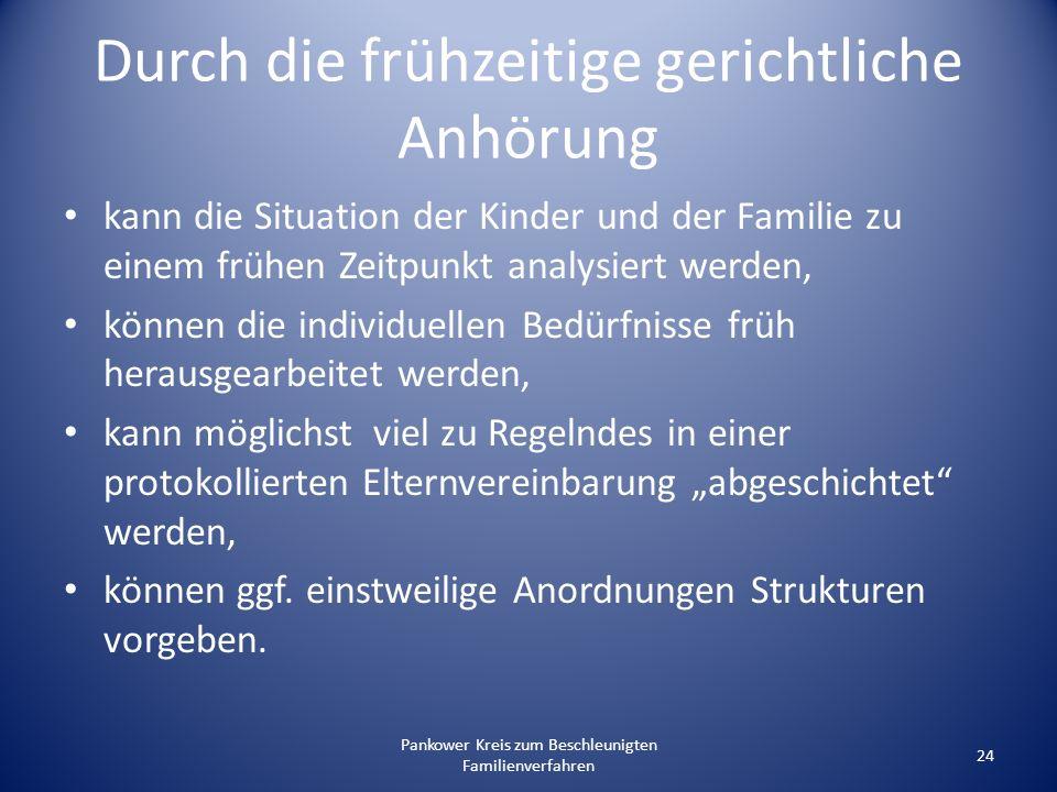 Pankower Kreis zum Beschleunigten Familienverfahren 24 Durch die frühzeitige gerichtliche Anhörung kann die Situation der Kinder und der Familie zu ei