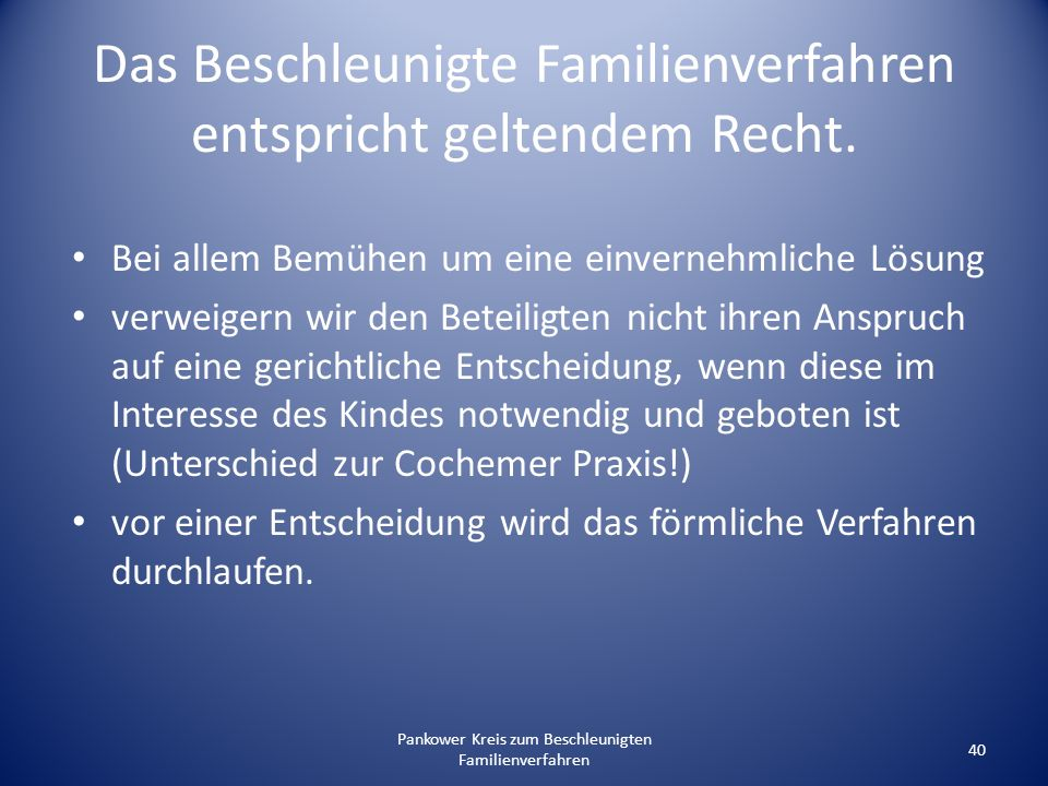 Pankower Kreis zum Beschleunigten Familienverfahren 40 Das Beschleunigte Familienverfahren entspricht geltendem Recht. Bei allem Bemühen um eine einve