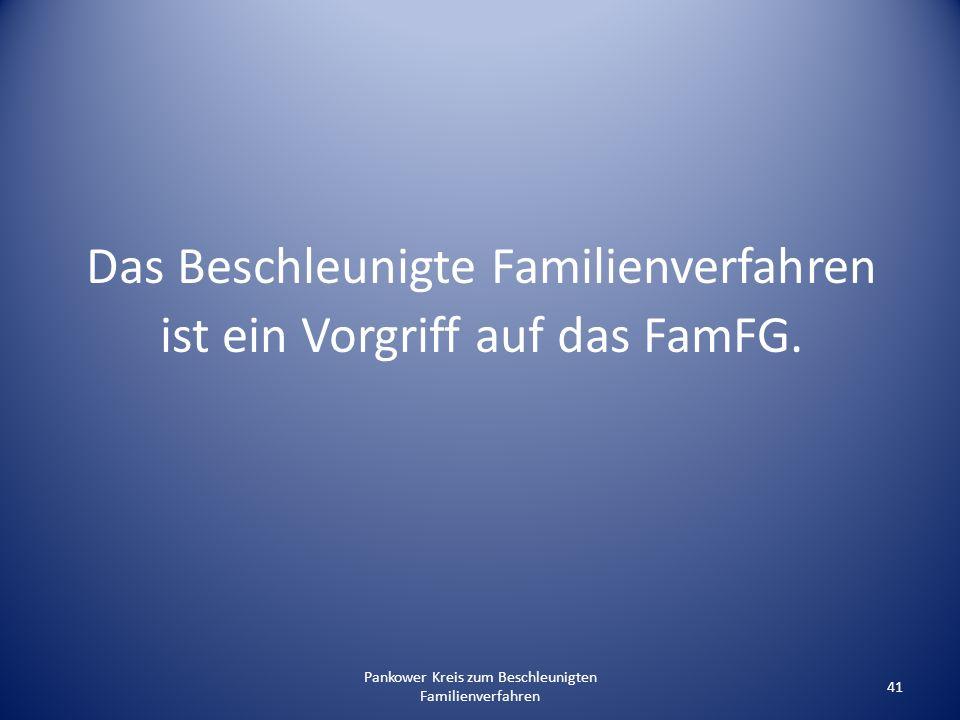 Pankower Kreis zum Beschleunigten Familienverfahren 41 Das Beschleunigte Familienverfahren ist ein Vorgriff auf das FamFG.