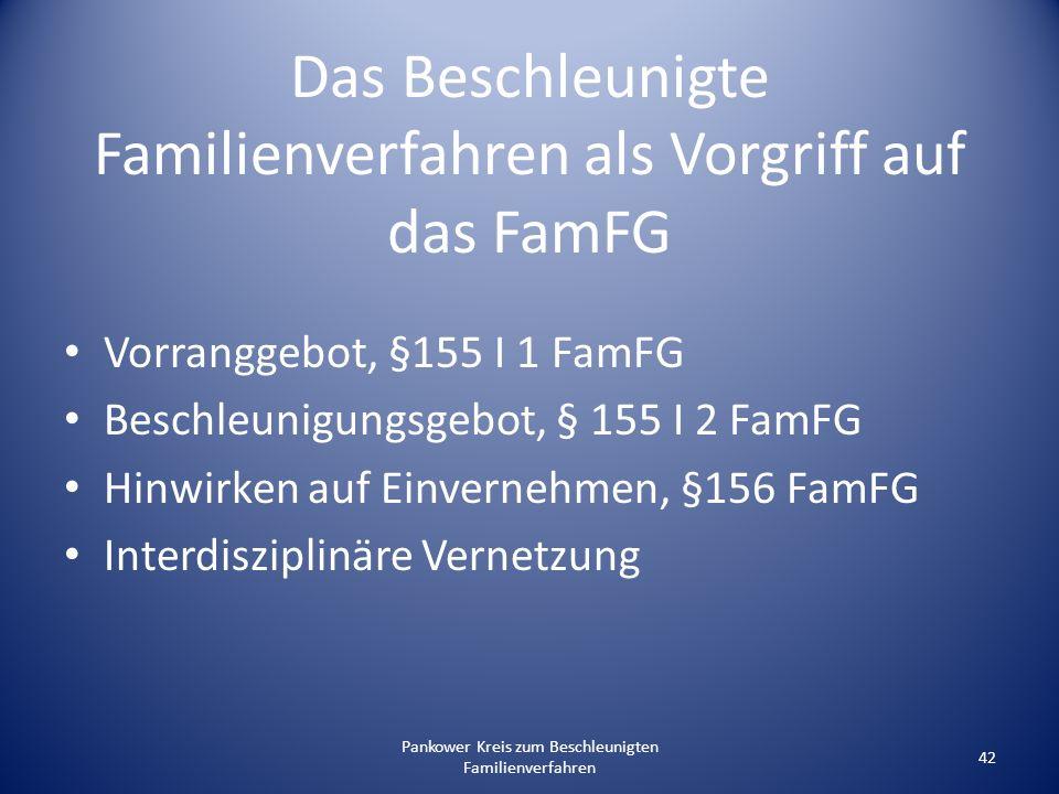 Pankower Kreis zum Beschleunigten Familienverfahren 42 Das Beschleunigte Familienverfahren als Vorgriff auf das FamFG Vorranggebot, §155 I 1 FamFG Bes