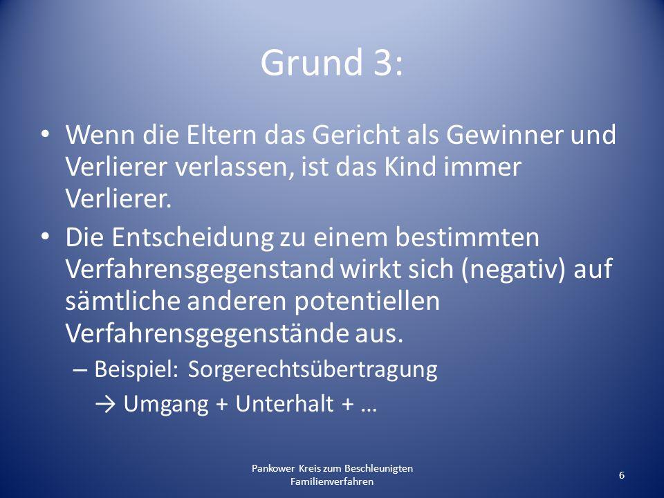 Pankower Kreis zum Beschleunigten Familienverfahren 6 Grund 3: Wenn die Eltern das Gericht als Gewinner und Verlierer verlassen, ist das Kind immer Ve