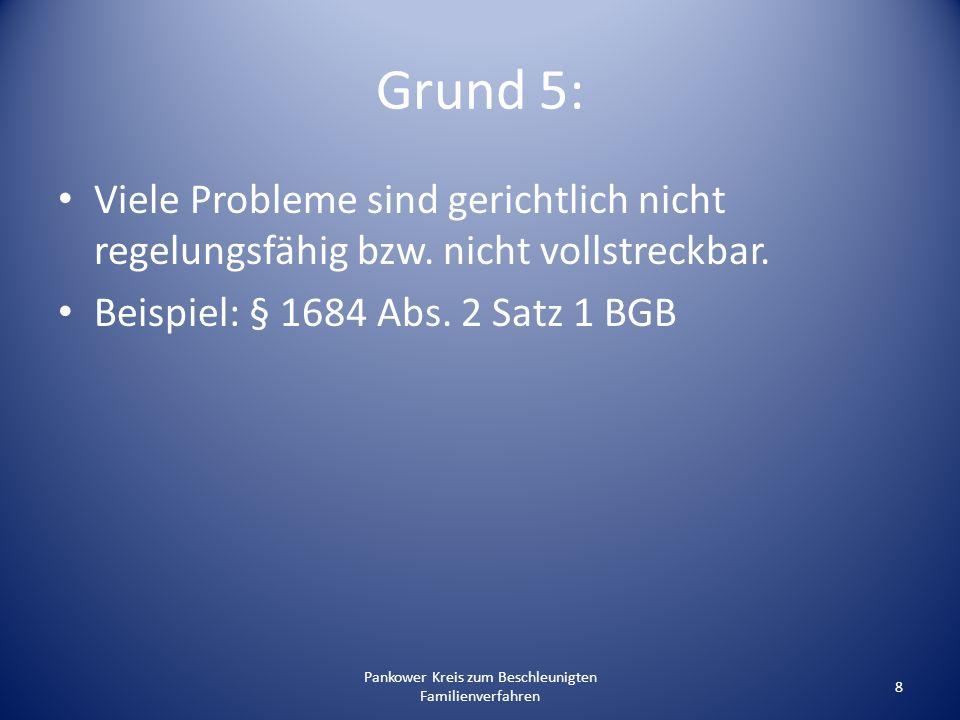 Pankower Kreis zum Beschleunigten Familienverfahren 8 Grund 5: Viele Probleme sind gerichtlich nicht regelungsfähig bzw. nicht vollstreckbar. Beispiel