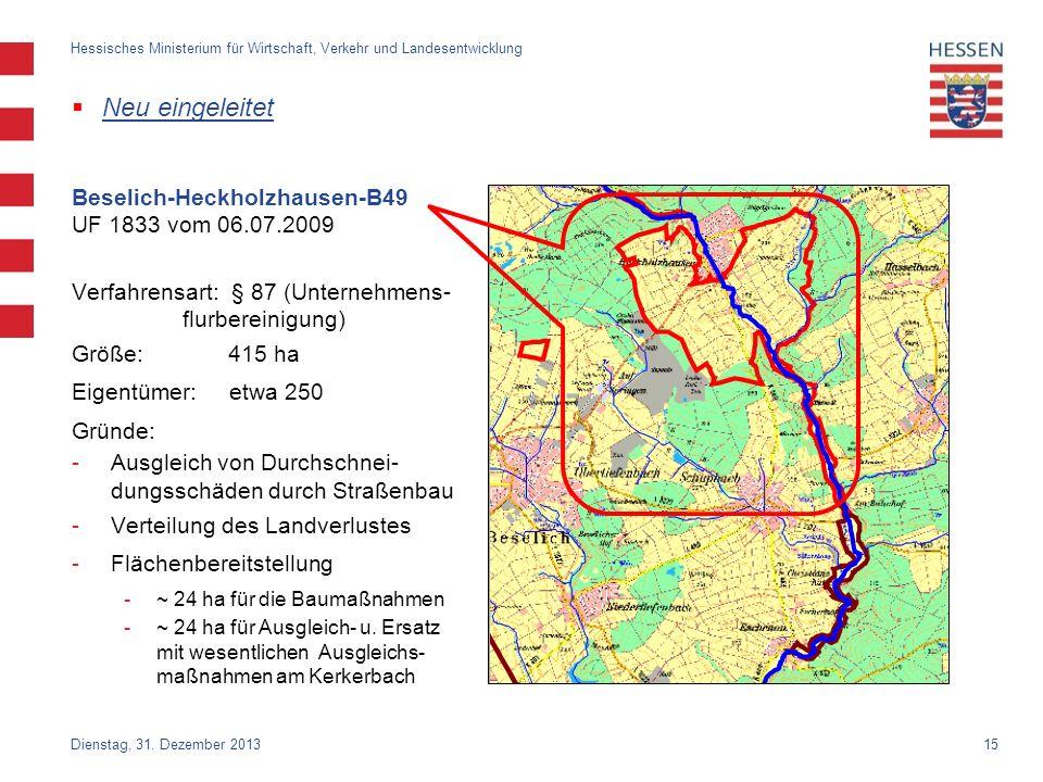 15 Neu eingeleitet Beselich-Heckholzhausen-B49 UF 1833 vom 06.07.2009 Verfahrensart: § 87 (Unternehmens- flurbereinigung) Größe: 415 ha Eigentümer: et