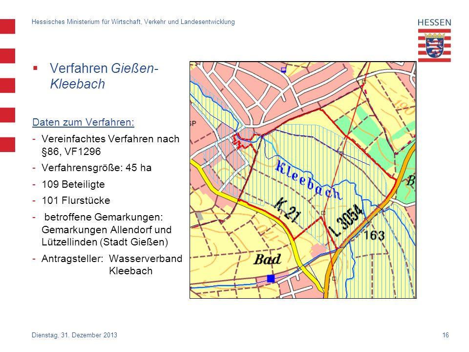 16 Verfahren Gießen- Kleebach Daten zum Verfahren: -Vereinfachtes Verfahren nach §86, VF1296 -Verfahrensgröße: 45 ha -109 Beteiligte -101 Flurstücke -
