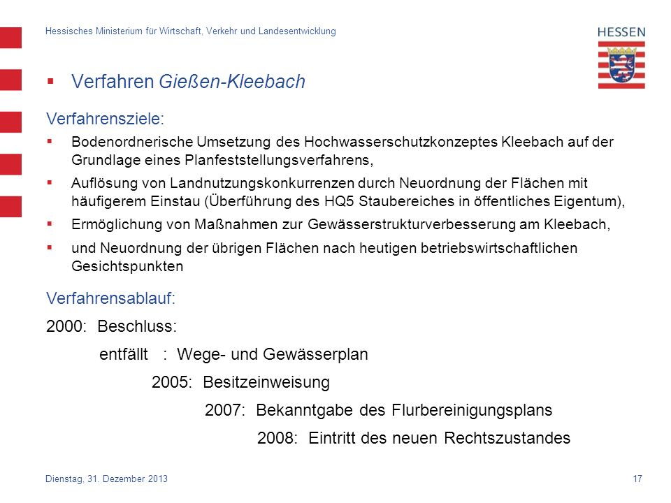 17 Verfahren Gießen-Kleebach Dienstag, 31. Dezember 2013 Hessisches Ministerium für Wirtschaft, Verkehr und Landesentwicklung Verfahrensziele: Bodenor
