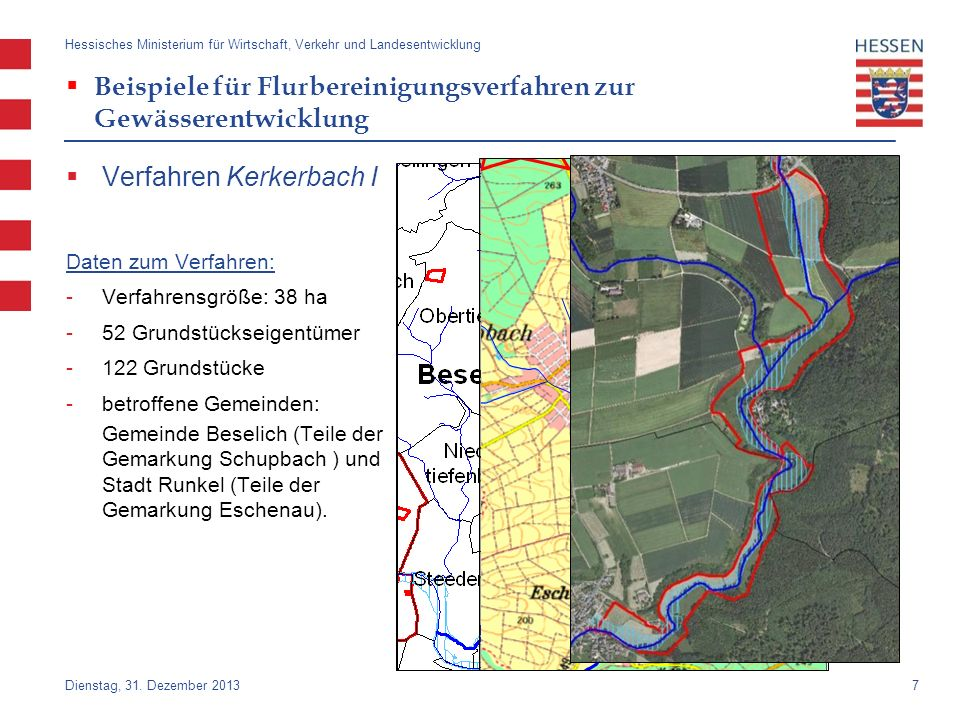 8 Verfahren Kerkerbach I Verfahrensziele: Verbesserung des ökologischen Zustandes des Kerkerbachs durch die Ausweisung eines 10 m breiten Uferrandstreifens, die Beseitigung mehrerer Wehre und die Anlage von Umgehungsgerinnen.