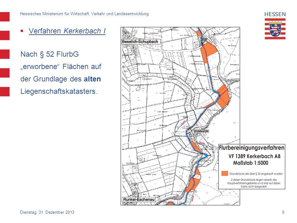9 Verfahren Kerkerbach I Nach § 52 FlurbG erworbene Flächen auf der Grundlage des alten Liegenschaftskatasters. Dienstag, 31. Dezember 2013 Hessisches