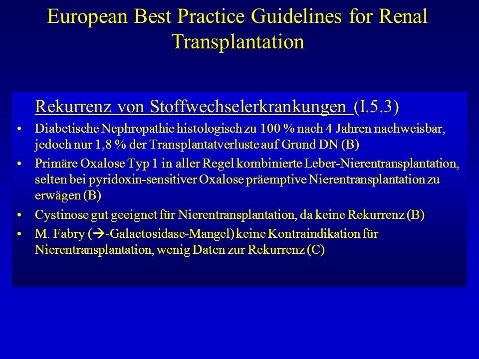 European Best Practice Guidelines for Renal Transplantation Rekurrenz von Stoffwechselerkrankungen (I.5.3) Diabetische Nephropathie histologisch zu 10