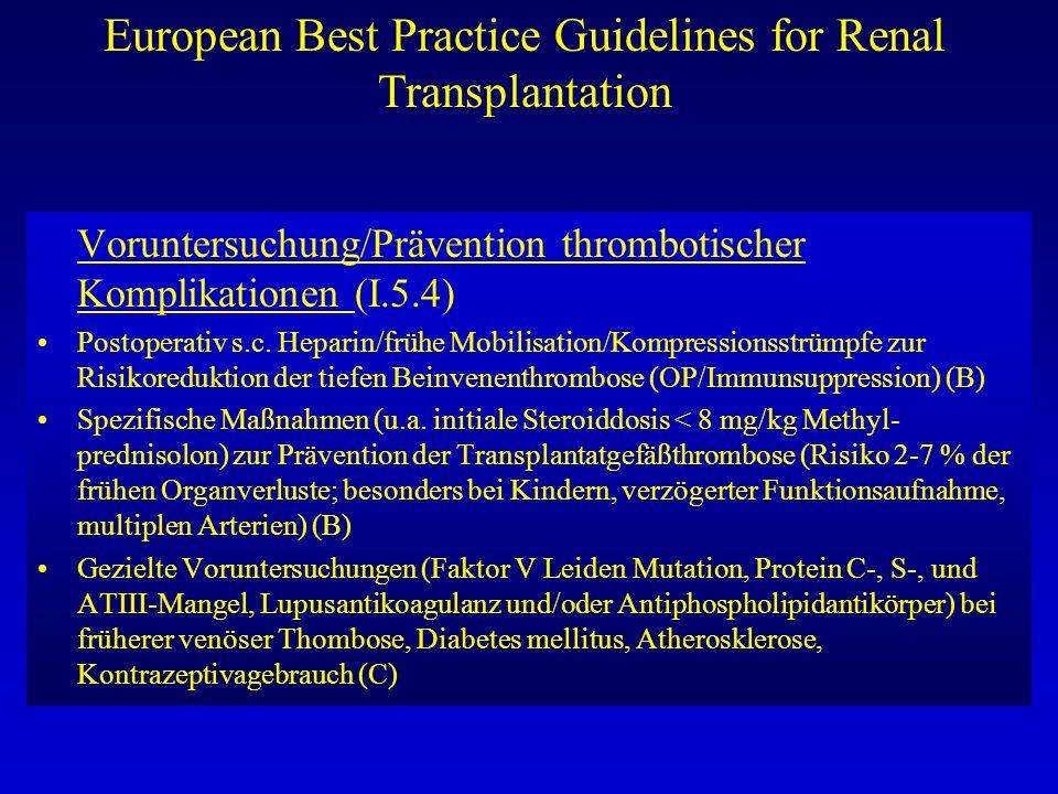 European Best Practice Guidelines for Renal Transplantation Voruntersuchung/Prävention thrombotischer Komplikationen (I.5.4) Postoperativ s.c. Heparin