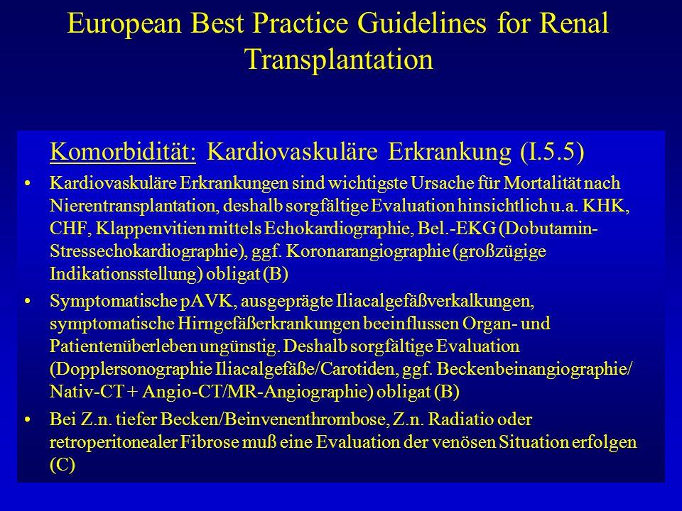 European Best Practice Guidelines for Renal Transplantation Komorbidität: Kardiovaskuläre Erkrankung (I.5.5) Kardiovaskuläre Erkrankungen sind wichtig