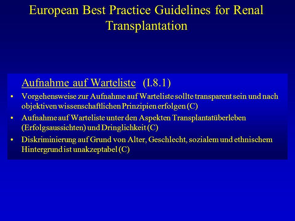 European Best Practice Guidelines for Renal Transplantation Aufnahme auf Warteliste (I.8.1) Vorgehensweise zur Aufnahme auf Warteliste sollte transpar