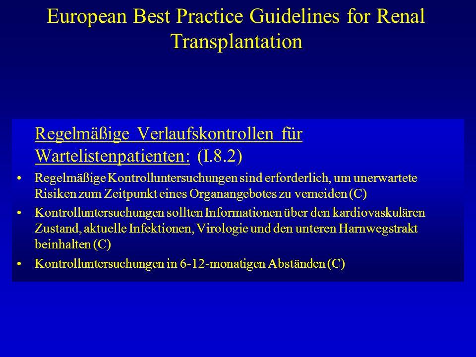 European Best Practice Guidelines for Renal Transplantation Regelmäßige Verlaufskontrollen für Wartelistenpatienten: (I.8.2) Regelmäßige Kontrollunter