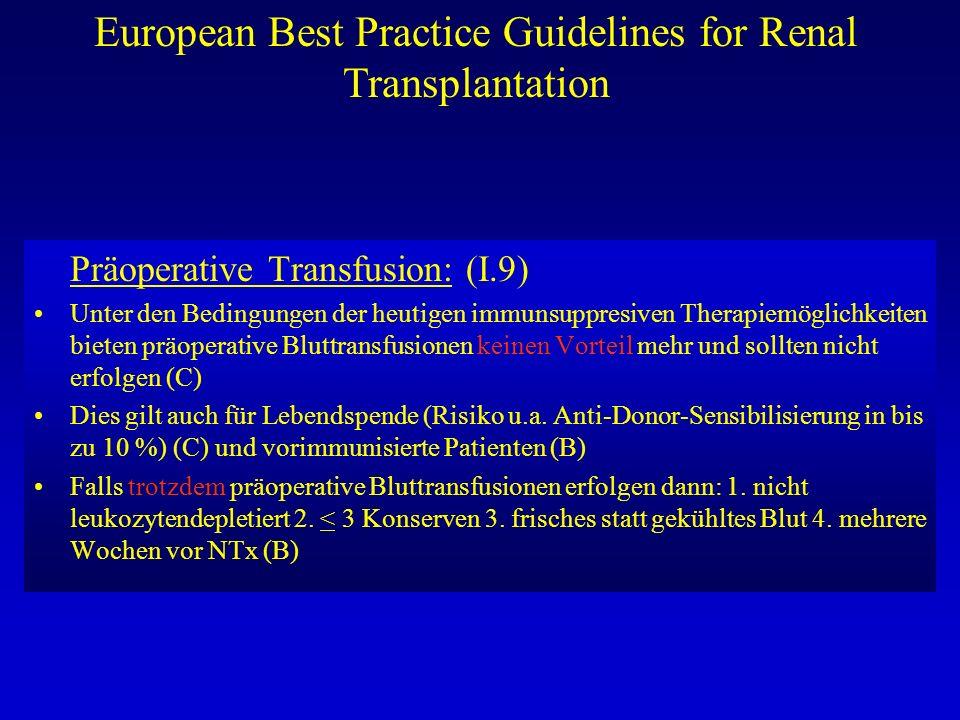European Best Practice Guidelines for Renal Transplantation Präoperative Transfusion: (I.9) Unter den Bedingungen der heutigen immunsuppresiven Therap