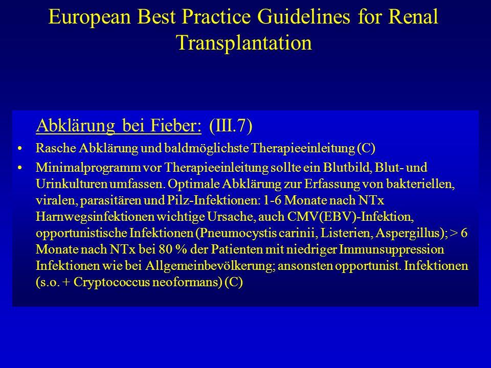 European Best Practice Guidelines for Renal Transplantation Abklärung bei Fieber: (III.7) Rasche Abklärung und baldmöglichste Therapieeinleitung (C) M