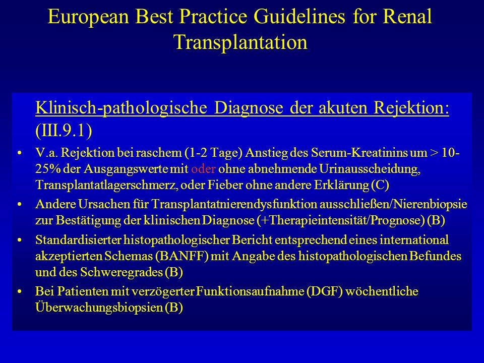 European Best Practice Guidelines for Renal Transplantation Klinisch-pathologische Diagnose der akuten Rejektion: (III.9.1) V.a. Rejektion bei raschem