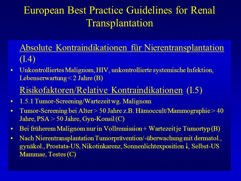 European Best Practice Guidelines for Renal Transplantation Kombinierte Niere/Pankreastransplantation: (I.10) Für junge Patienten mit Typ-I Diabetes mellitus primäre Therapieoption wegen Überlebensvorteil (B) Möglichst präemptiv oder früh nach Dialysebeginn (B) Kombinierte Niere/Leber/Herz/Lungentransplantation: (I.10) Niere/Leber-Transplantation für sorgfältig ausgewählte Patienten mit schwerem Nieren- und Leberversagen nach viraler Hepatitis, bei extensiver Zystenleber oder primärer Oxalose (C) Niere/Herz(Lunge)-Transplantation für sorgfätig ausgewählte Patientengruppen mit sowohl chronischer Niereninsuffizienz als auch schwerer Herzinsuffizienz unabhängig von der Grundkrankheit (Klappenfehler, DCM, KHK) (C)