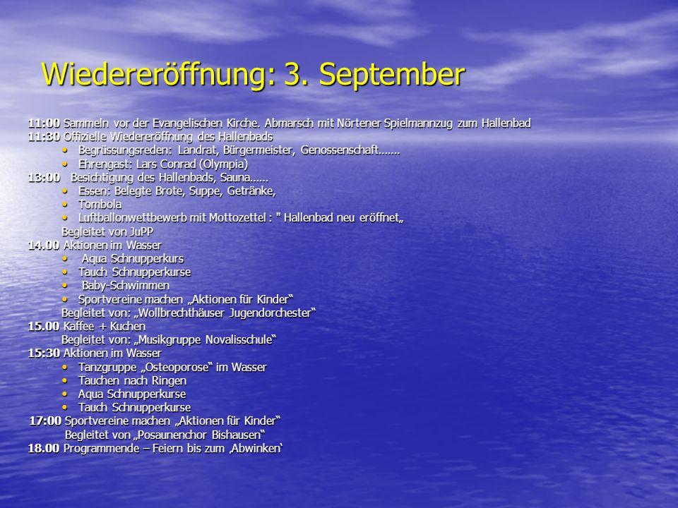 Wiedereröffnung: 3. September 11:00 Sammeln vor der Evangelischen Kirche. Abmarsch mit Nörtener Spielmannzug zum Hallenbad 11:30 Offizielle Wiedereröf