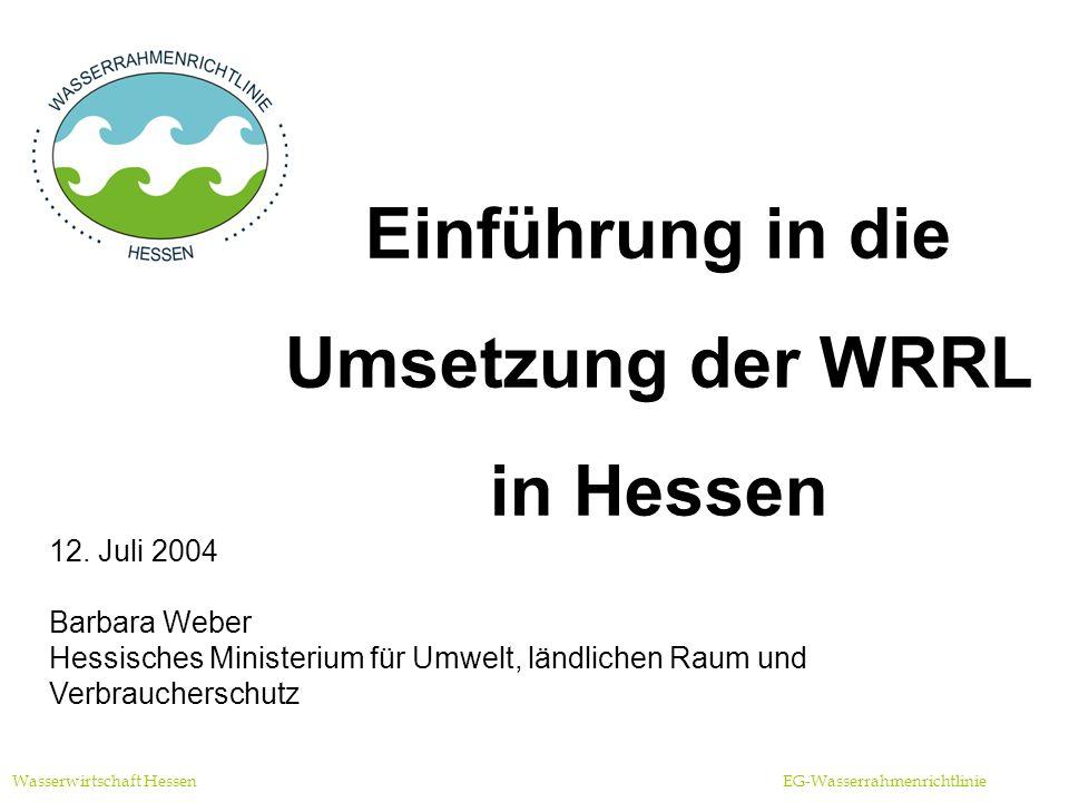 Wasserrahmenrichtlinie Wasserwirtschaft Hessen EG-Wasserrahmenrichtlinie WRRL - eine Richtlinie des Europäischen Rates und des Europäischen Parlamentes eine Richtlinie, die für alle Mitgliedstaaten der Europäischen Union gleichermaßen gilt eine Richtlinie, die verschiedene alte Gewässerschutzrichtlinien zusammenführt seit 22.