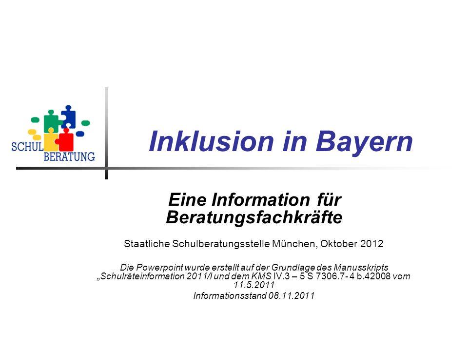 Inklusion in Bayern Eine Information für Beratungsfachkräfte Staatliche Schulberatungsstelle München, Oktober 2012 Die Powerpoint wurde erstellt auf d