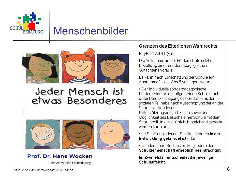 Staatliche Schulberatungsstelle München 16 Menschenbilder Grenzen des Elterlichen Wahlrechts BayEUG Art.41 (4,5) Die Aufnahme an der Förderschule setz