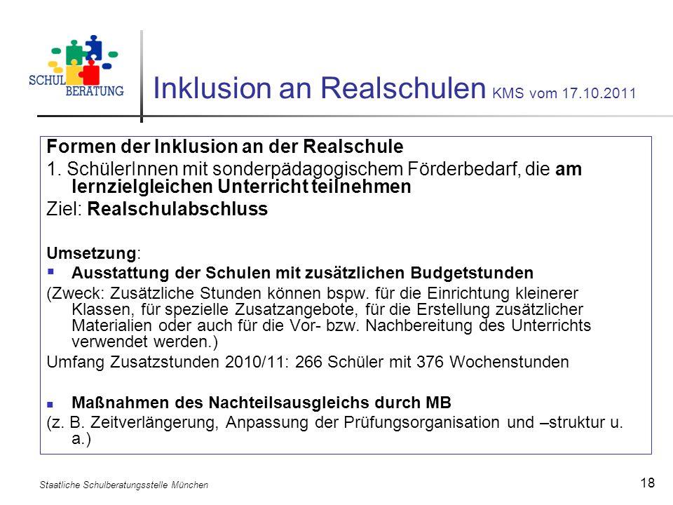 Staatliche Schulberatungsstelle München 18 Inklusion an Realschulen KMS vom 17.10.2011 Formen der Inklusion an der Realschule 1. SchülerInnen mit sond