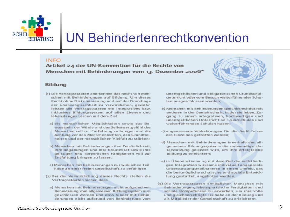 Staatliche Schulberatungsstelle München 3 Inklusion in Bayern - Gesetzgebung Die Weiterentwicklung eines Bildungssystems, in dem Schülerinnen und Schüler mit Behinderungen mit anderen gemeinsam lernen, ist ein zentrales Anliegen der UN-Behindertenrechtskonvention.