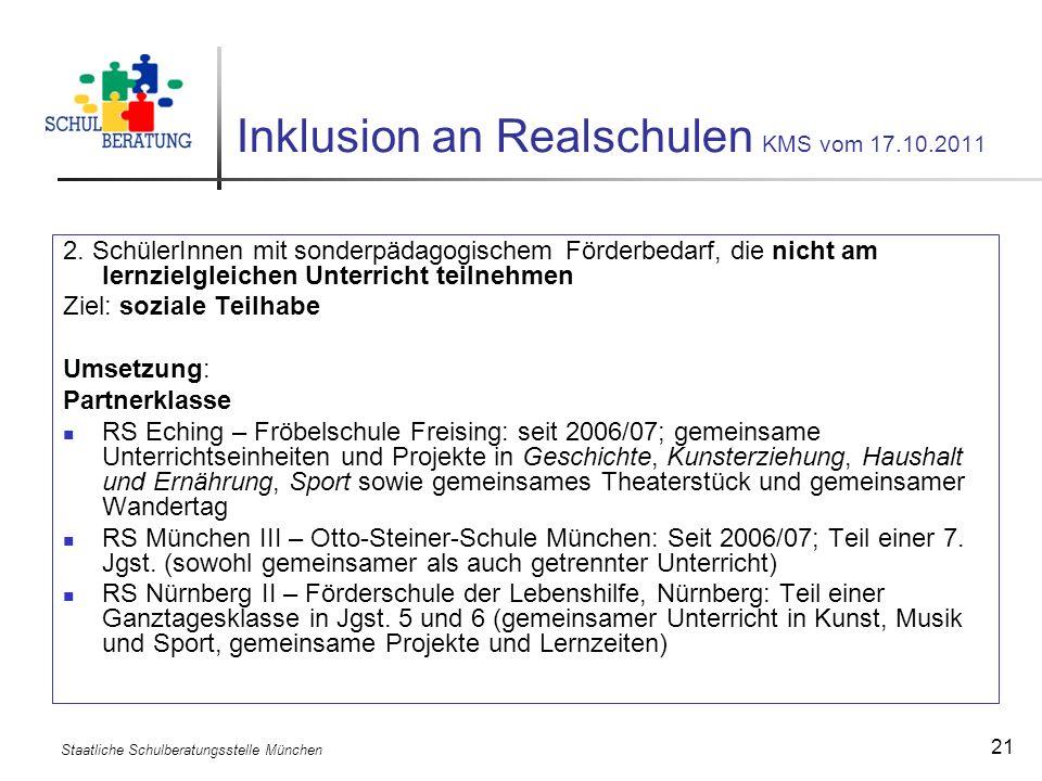 Staatliche Schulberatungsstelle München 21 Inklusion an Realschulen KMS vom 17.10.2011 2. SchülerInnen mit sonderpädagogischem Förderbedarf, die nicht