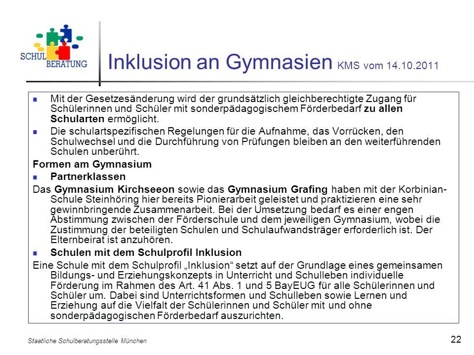 Staatliche Schulberatungsstelle München 22 Inklusion an Gymnasien KMS vom 14.10.2011 Mit der Gesetzesänderung wird der grundsätzlich gleichberechtigte