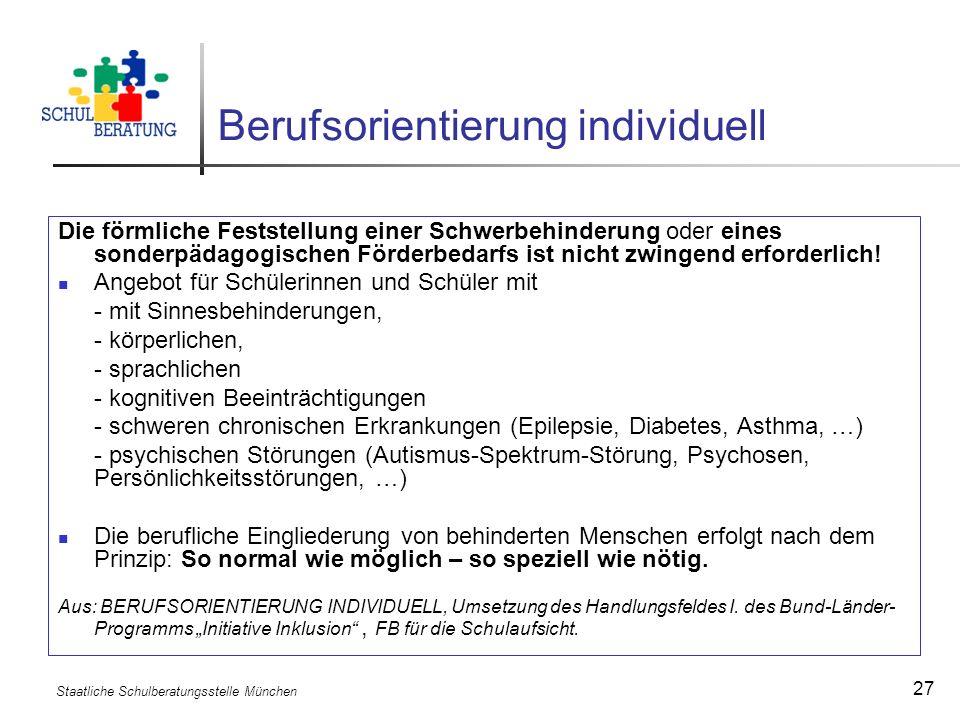 Staatliche Schulberatungsstelle München 27 Berufsorientierung individuell Die förmliche Feststellung einer Schwerbehinderung oder eines sonderpädagogi