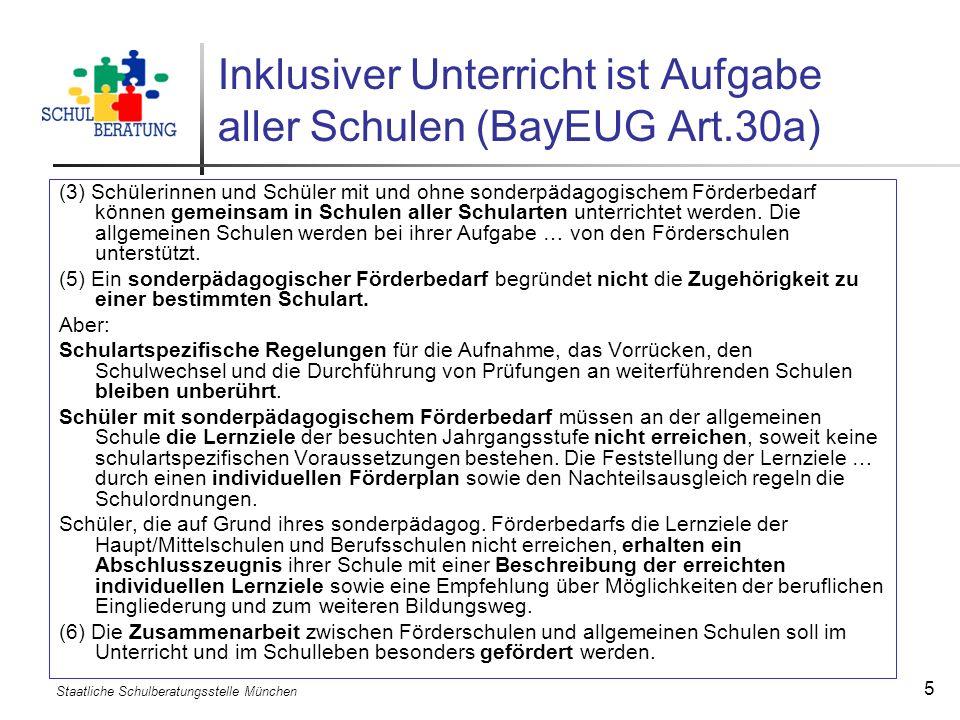 Staatliche Schulberatungsstelle München 5 Inklusiver Unterricht ist Aufgabe aller Schulen (BayEUG Art.30a) (3) Schülerinnen und Schüler mit und ohne s