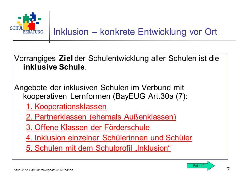 Staatliche Schulberatungsstelle München 7 Inklusion – konkrete Entwicklung vor Ort Vorrangiges Ziel der Schulentwicklung aller Schulen ist die inklusi