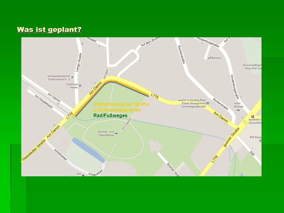 Was ist geplant? Verbreiterung der Straße und Neuanlage eines Rad/Fußweges