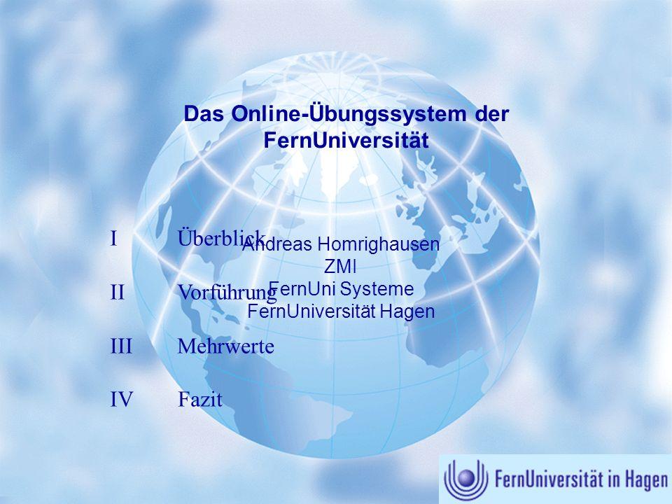 Online-Übungssystem (WebAssign) I Überblick IIVorführung IIIMehrwerte IV Fazit Andreas Homrighausen ZMI FernUni Systeme FernUniversität Hagen Das Onli