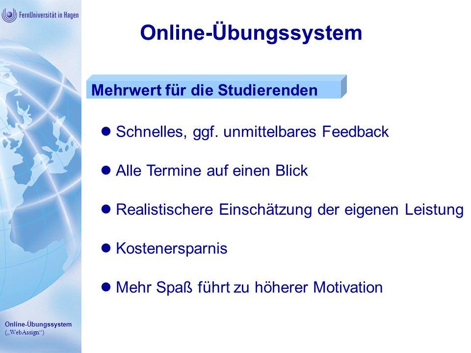 Online-Übungssystem (WebAssign) Online-Übungssystem Mehrwert für die Studierenden Schnelles, ggf. unmittelbares Feedback Alle Termine auf einen Blick