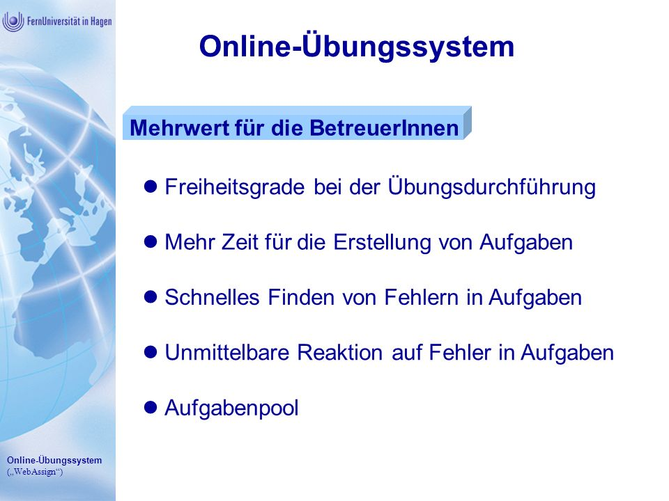 Online-Übungssystem (WebAssign) Online-Übungssystem Mehrwert für die BetreuerInnen Freiheitsgrade bei der Übungsdurchführung Mehr Zeit für die Erstell