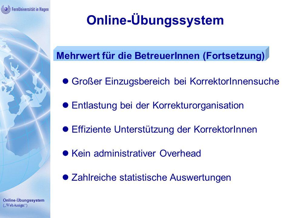 Online-Übungssystem (WebAssign) Online-Übungssystem Mehrwert für die BetreuerInnen (Fortsetzung) Großer Einzugsbereich bei KorrektorInnensuche Entlast