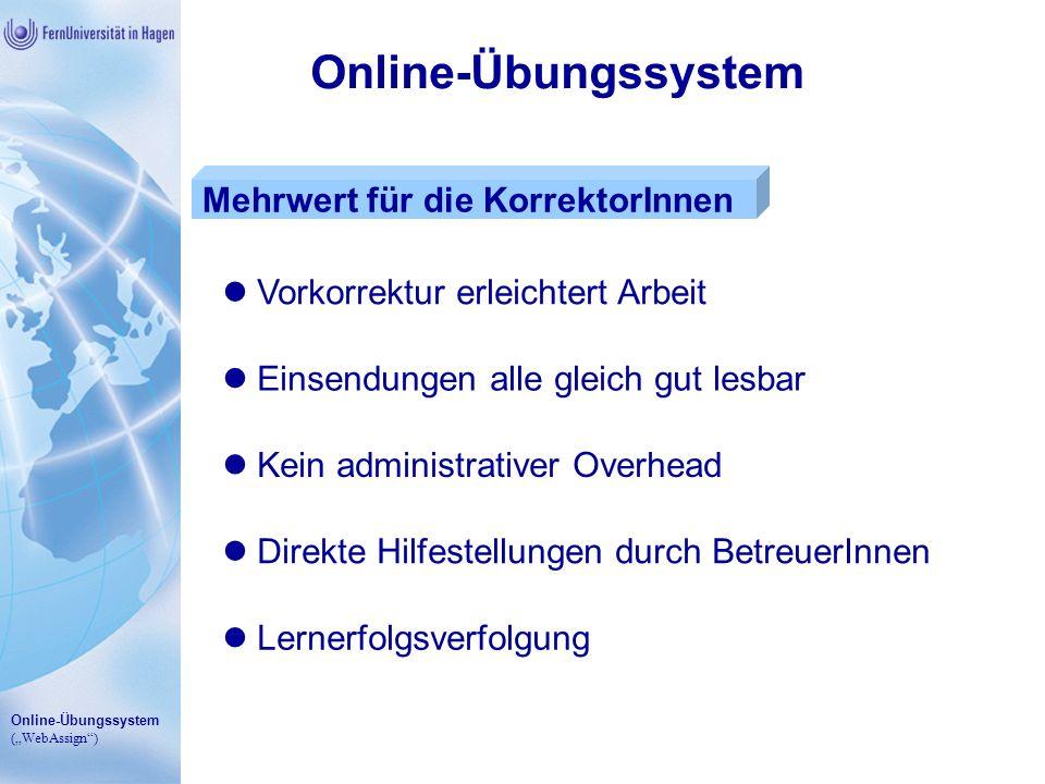 Online-Übungssystem (WebAssign) Online-Übungssystem Mehrwert für die KorrektorInnen Vorkorrektur erleichtert Arbeit Einsendungen alle gleich gut lesba