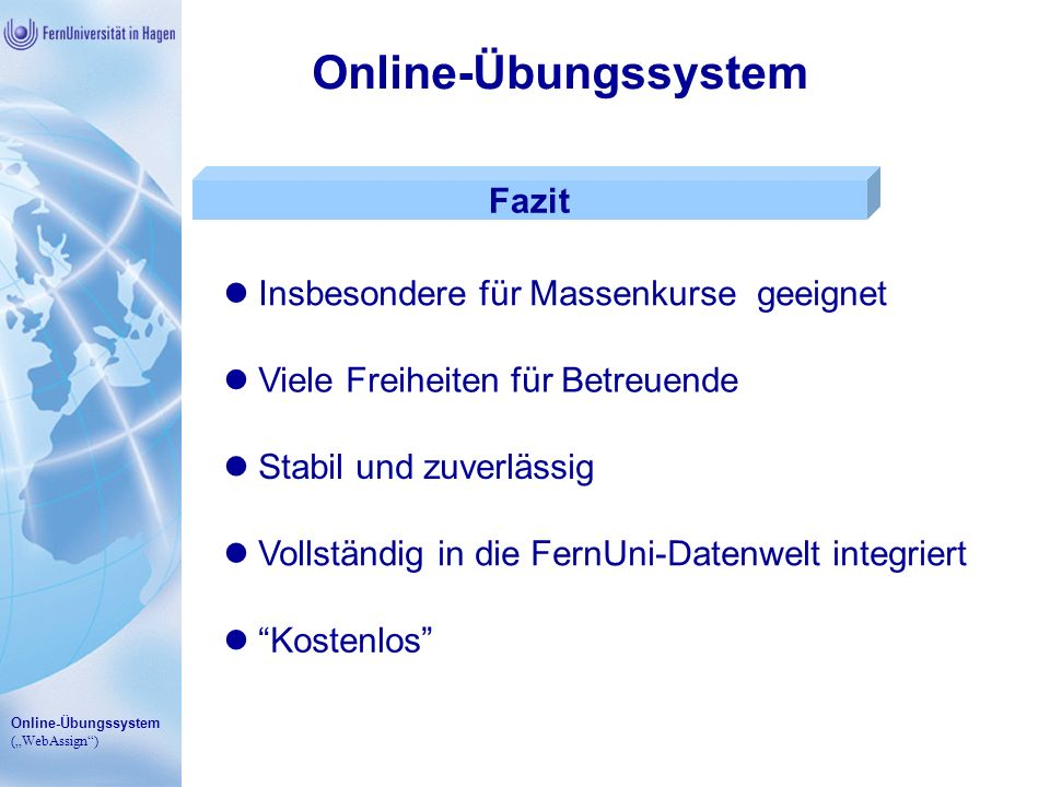 Online-Übungssystem (WebAssign) Online-Übungssystem Fazit Insbesondere für Massenkurse geeignet Viele Freiheiten für Betreuende Stabil und zuverlässig