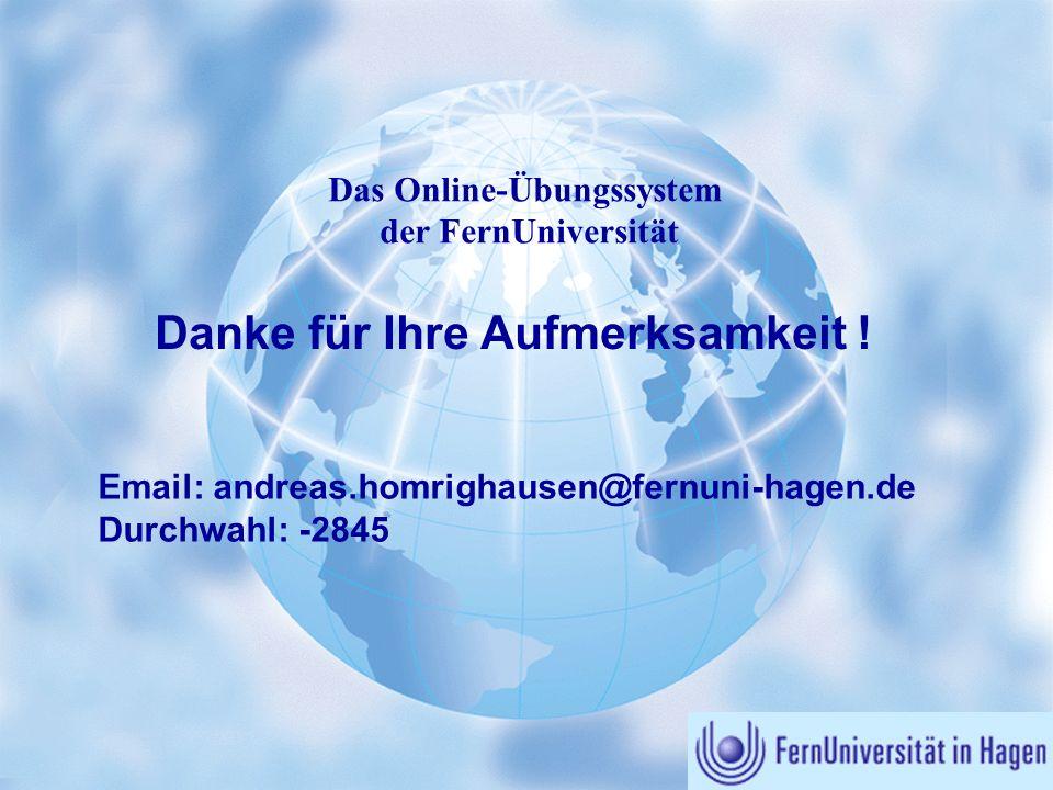 Online-Übungssystem (WebAssign) Das Online-Übungssystem der FernUniversität Danke für Ihre Aufmerksamkeit ! Email: andreas.homrighausen@fernuni-hagen.